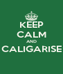 KEEP CALM AND CALIGARISE  - Personalised Poster A4 size