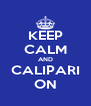 KEEP CALM AND CALIPARI ON - Personalised Poster A4 size