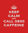 KEEP CALM AND CALL 0800 CAFFEINE - Personalised Poster A4 size