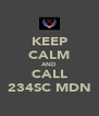 KEEP CALM AND CALL 234SC MDN - Personalised Poster A4 size