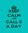 KEEP CALM AND CALL 5 A DAY - Personalised Poster A4 size