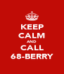 KEEP CALM AND CALL 68-BERRY - Personalised Poster A4 size