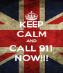 KEEP CALM AND CALL 911 NOW!!! - Personalised Poster A4 size