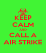 KEEP CALM AND CALL A AIR STRIKE - Personalised Poster A4 size