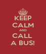 KEEP CALM AND CALL  A BUS! - Personalised Poster A4 size