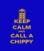 KEEP CALM AND CALL A CHIPPY - Personalised Poster A4 size