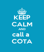 KEEP CALM AND call a  COTA - Personalised Poster A4 size
