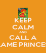 KEEP CALM AND CALL A FLAME PRINCESS - Personalised Poster A4 size