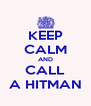 KEEP CALM AND CALL A HITMAN - Personalised Poster A4 size