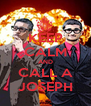 KEEP CALM AND CALL A JOSEPH - Personalised Poster A4 size