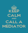 KEEP CALM AND CALL A MEDIATOR - Personalised Poster A4 size
