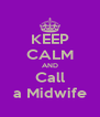 KEEP CALM AND Call a Midwife - Personalised Poster A4 size