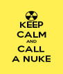 KEEP CALM AND CALL A NUKE - Personalised Poster A4 size