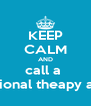 KEEP CALM AND call a  occupational theapy assistant - Personalised Poster A4 size