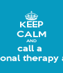 KEEP CALM AND call a  occupational therapy assistant - Personalised Poster A4 size