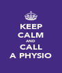 KEEP CALM AND CALL A PHYSIO - Personalised Poster A4 size