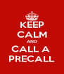 KEEP CALM AND CALL A  PRECALL - Personalised Poster A4 size