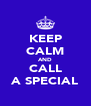 KEEP CALM AND CALL A SPECIAL - Personalised Poster A4 size