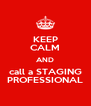 KEEP CALM AND call a STAGING PROFESSIONAL - Personalised Poster A4 size