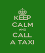 KEEP CALM AND CALL A TAXI - Personalised Poster A4 size