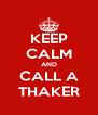KEEP CALM AND CALL A THAKER - Personalised Poster A4 size