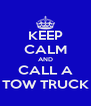 KEEP CALM AND CALL A TOW TRUCK - Personalised Poster A4 size
