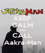 KEEP CALM AND CALL Aakra-Man - Personalised Poster A4 size