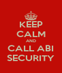 KEEP CALM AND CALL ABI SECURITY - Personalised Poster A4 size