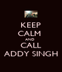 KEEP CALM  AND  CALL ADDY SINGH - Personalised Poster A4 size