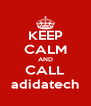 KEEP CALM AND CALL adidatech - Personalised Poster A4 size