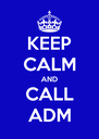 KEEP CALM AND CALL ADM - Personalised Poster A4 size