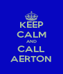 KEEP CALM AND CALL AERTON - Personalised Poster A4 size