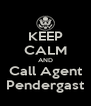 KEEP CALM AND Call Agent Pendergast - Personalised Poster A4 size