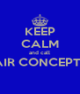 KEEP CALM and call AIR CONCEPTS  - Personalised Poster A4 size