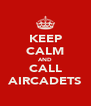 KEEP CALM AND CALL AIRCADETS - Personalised Poster A4 size