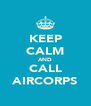 KEEP CALM AND CALL AIRCORPS - Personalised Poster A4 size