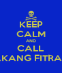 KEEP CALM AND CALL AKANG FITRAH - Personalised Poster A4 size