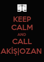 KEEP CALM AND CALL AKİŞ|OZAN  - Personalised Poster A4 size