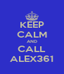 KEEP CALM AND CALL ALEX361 - Personalised Poster A4 size