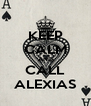 KEEP CALM AND CALL ALEXIAS - Personalised Poster A4 size