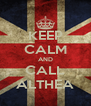 KEEP CALM AND CALL ALTHEA - Personalised Poster A4 size