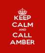 KEEP CALM AND CALL AMBER - Personalised Poster A4 size