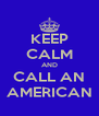 KEEP CALM AND CALL AN AMERICAN - Personalised Poster A4 size