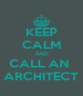 KEEP CALM AND CALL AN  ARCHITECT - Personalised Poster A4 size