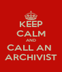 KEEP CALM AND CALL AN  ARCHIVIST - Personalised Poster A4 size