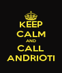 KEEP CALM AND CALL ANDRIOTI - Personalised Poster A4 size