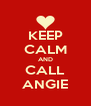 KEEP CALM AND CALL ANGIE - Personalised Poster A4 size