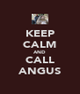 KEEP CALM AND CALL ANGUS - Personalised Poster A4 size