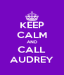 KEEP CALM AND CALL AUDREY - Personalised Poster A4 size
