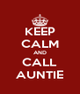KEEP CALM AND CALL AUNTIE - Personalised Poster A4 size